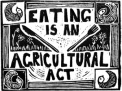 eating is an agricultural act