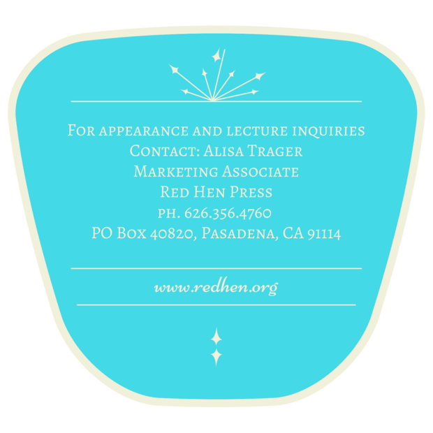 For appearance and lecture inquiriesContact- Alisa TraegerMarketing AssociateRed Hen Pressph. 626.356.4760 www.redhen.orgPO Box 40820, Pasadena, CA 91114